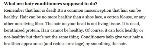 Rappelez-vous que le cheveu est mort ! C'est une fausse idée de croire que le cheveu peut être en bonne santé. Un cheveu n'est pas plus en bonne santé qu'un lacet de chaussure, un chemisier en coton, ou toute autre fibre textile non vivante. Les cheveux de notre tête ne sont pas un tissus vivant. (...) Il peut paraître en bonne ou mauvaise santé mais c'est différent. (...) Source : The Beauty brains